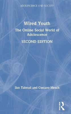 Wired Youth: The Online Social World of Adolescence by Ilan Talmud