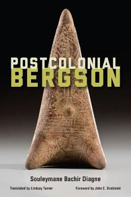 Postcolonial Bergson by Souleymane Bachir Diagne