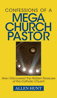 Confessions of a Mega Church Pastor by Allen R Hunt