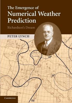 The Emergence of Numerical Weather Prediction: Richardson's Dream by Peter Lynch