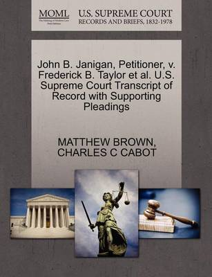 John B. Janigan, Petitioner, V. Frederick B. Taylor Et Al. U.S. Supreme Court Transcript of Record with Supporting Pleadings book