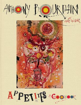 Appetites: A Cookbook by Anthony Bourdain