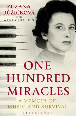 One Hundred Miracles: A Memoir of Music and Survival by Zuzana Ruzickova