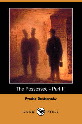 Possessed - Part III (Dodo Press) by Fyodor Mikhailovich Dostoevsky