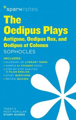 Oedipus Plays: Antigone, Oedipus Rex, Oedipus at Colonus SparkNotes Literature Guide by SparkNotes