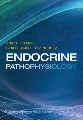 Endocrine Pathophysiology by Eric I. Felner