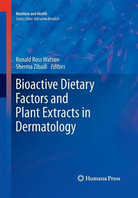 Bioactive Dietary Factors and Plant Extracts in Dermatology by Ronald Ross Watson
