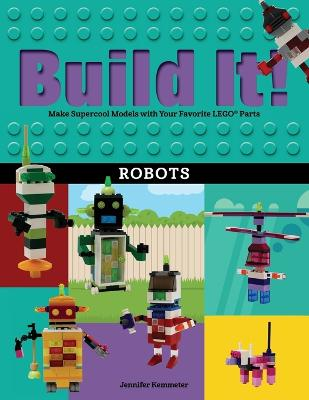 Build It! Robots by Jennifer Kemmeter