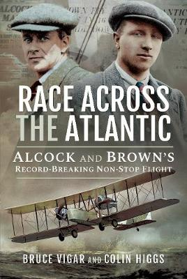 Race Across the Atlantic: Alcock and Brown's Record-Breaking Non-Stop Flight by Vigar, Bruce