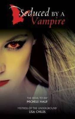 Seduced By A Vampire Bk3/The Devil To Pay/Mistress Of The Underground by Lisa Childs