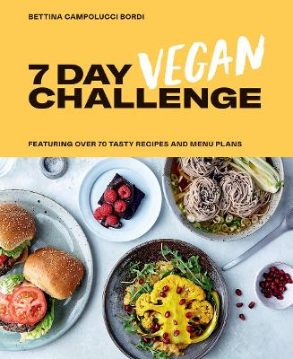 7 Day Vegan Challenge: Featuring Over 70 Tasty Recipes and Menu Plans by Bettina Campolucci Bordi