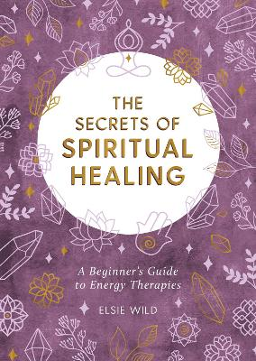The Secrets of Spiritual Healing: A Beginner's Guide to Energy Therapies book