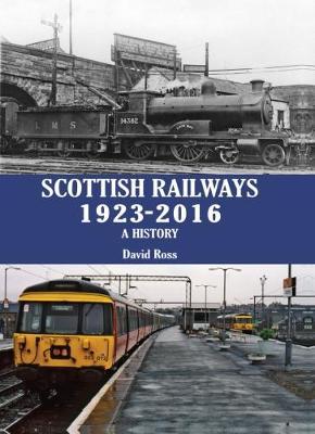 Scottish Railways 1923-2016 by David Ross