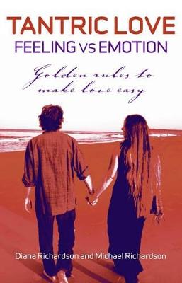 Tantric Love - Feeling vs Emotion by Diana Richardson