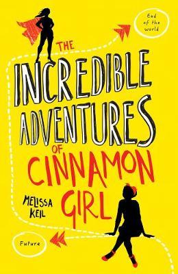 The Incredible Adventures of Cinnamon Girl by Melissa Keil