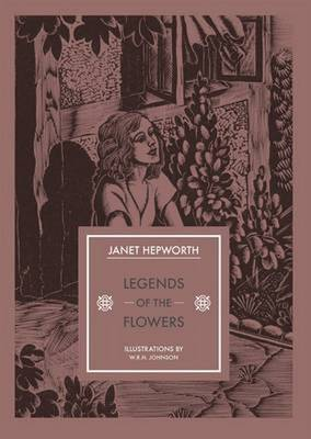 Legends of the Flowers by Janet Hepworth