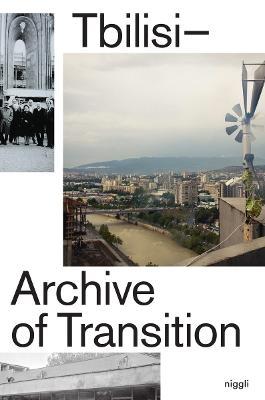 Tbilisi: Archive of Transition by Klaus Neuburg