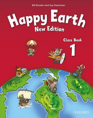 Happy Earth: 1 New Edition: Class Book by Bill Bowler