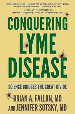 Conquering Lyme Disease: Science Bridges the Great Divide by Brian Fallon