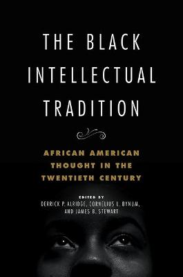 The Black Intellectual Tradition: African American Thought in the Twentieth Century book