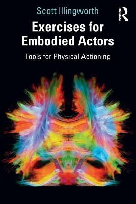 Exercises for Embodied Actors: Tools for Physical Actioning book