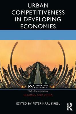 Urban Competitiveness in Developing Economies by Peter Karl Kresl
