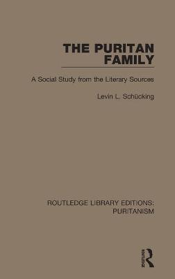 The Puritan Family: A Social Study from the Literary Sources book