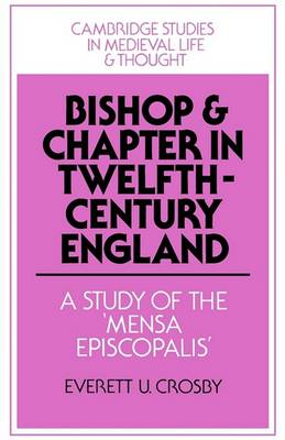 Bishop and Chapter in Twelfth-Century England by Everett U. Crosby