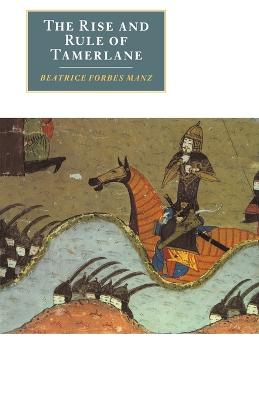 Rise and Rule of Tamerlane by Beatrice Forbes Manz