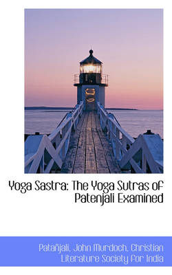 Yoga Sastra: The Yoga Sutras of Patenjali Examined by Patanjali