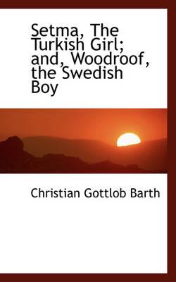 Setma, the Turkish Girl; And, Woodroof, the Swedish Boy book