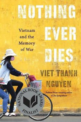 Nothing Ever Dies by Viet Thanh Nguyen
