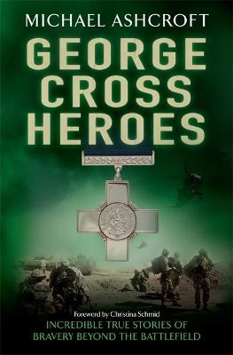 George Cross Heroes by Michael Ashcroft