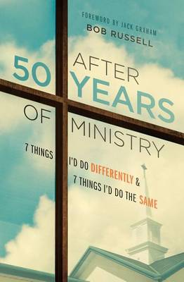After 50 Years of Ministry by Bob Russell