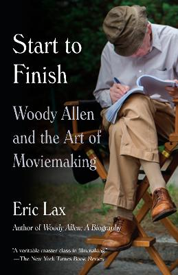 Start To Finish: Woody Allen and the Art of Moviemaking by Eric Lax