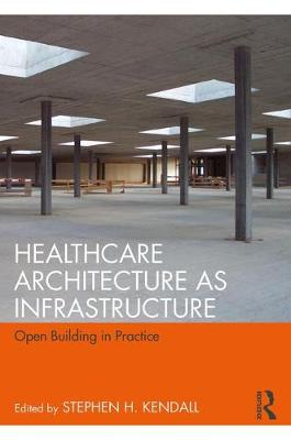 Healthcare Architecture as Infrastructure: Open Building in Practice book