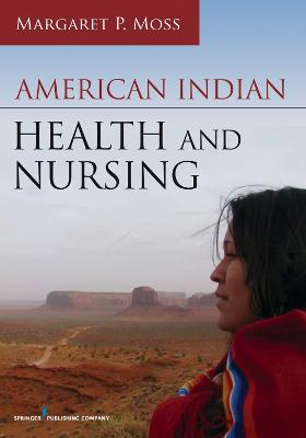 American Indian Health and Nursing by Margaret P. Moss