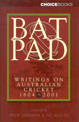 Bat & Pad: Writings on Australian Cricket: Writings on Australian Cricket 1804-2001 by Philip Derriman