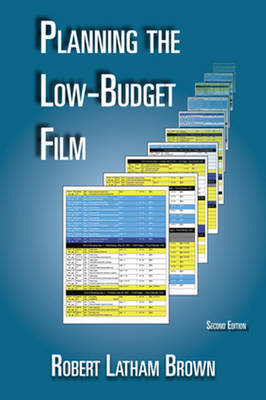 Planning the Low-Budget Film by Robert Latham Brown