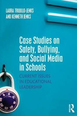 Case Studies on Safety, Bullying, and Social Media in Schools by Laura Trujillo-Jenks