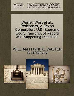 Wesley West Et Al., Petitioners, V. EXXON Corporation. U.S. Supreme Court Transcript of Record with Supporting Pleadings by William H White