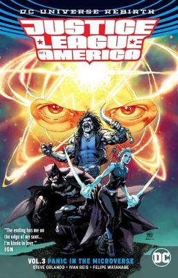 Justice League Of America Vol. 3 Panic In The Microverse (Rebirth) by Steve Orlando