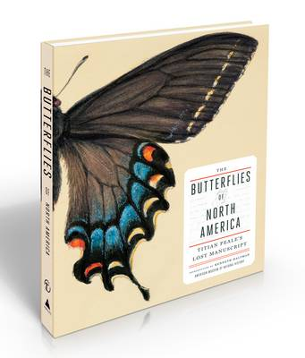 Butterflies of North America: Titian Peale's Lost Manuscript by American Museum of Natural History