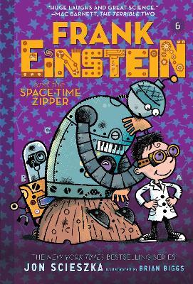 Frank Einstein and the Space-Time Zipper (Frank Einstein series #6): Book Six by Jon Scieszka