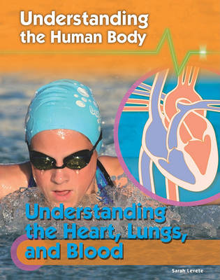 Understanding the Heart, Lungs, and Blood by Sarah Levete