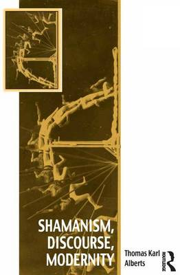 Shamanism, Discourse, Modernity by Thomas Karl Alberts