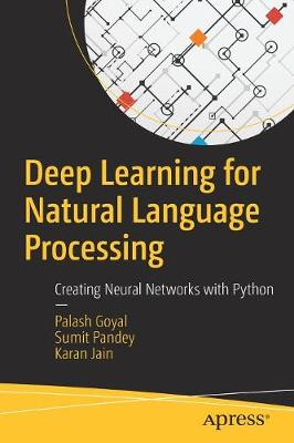Deep Learning for Natural Language Processing: Creating Neural Networks with Python by Palash Goyal