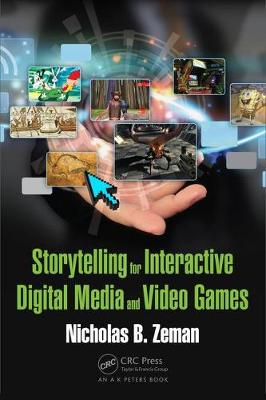 Storytelling for Interactive Digital Media and Video Games by Nicholas Bernhardt Zeman