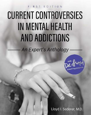 Current Controversies in Mental Health and Addictions by Lloyd Sederer