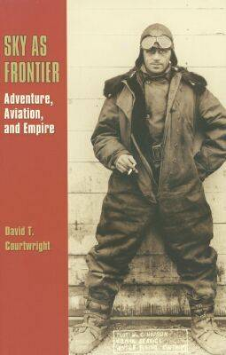 Sky as Frontier by David T. Courtwright